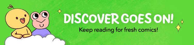 DISCOVER GOES ON! Keep reading for fresh comics!